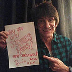 Greetings - Ronnie: Hey you Stones fans! Happy Christmas!!! Ronnie XXX 2012
