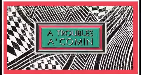 Troubles A' Comin'